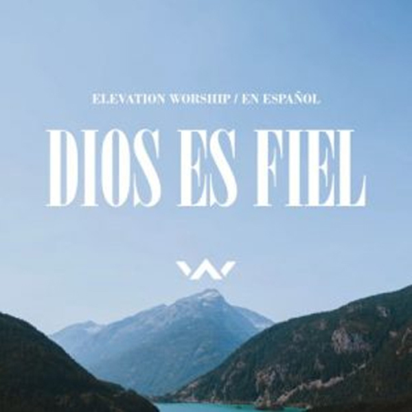 Hallelujah Here Below Elevation Worship: Album DIOS ES FIEL De ELEVATION WORSHIP (2018