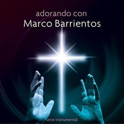Adorando Con Marco Barrientos (Serie Instrumental)