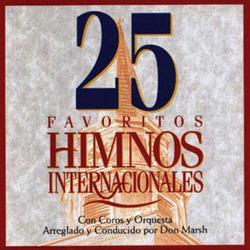 25 Favoritos Himnos Internacionales (Coros y Orquesta Arreglado y Conducido por Don Marsh)