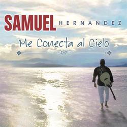 Samuel Hernandez - Me Conecta al Cielo
