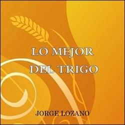 Jorge Lozano - Lo Mejor del Trigo