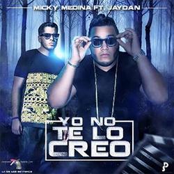 Micky Medina - Yo No Te Lo Creo (feat. Jaydan)