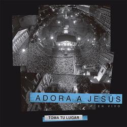 Toma Tu Lugar - Adora a Jesus