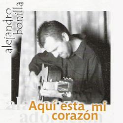 Alejandro Bonilla - Aqui esta Mi Corazon
