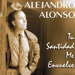 Alejandro Alonso - Tu Santidad Me Envuelve