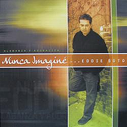Eddie Soto - Nunca Imagine