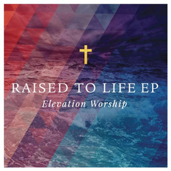 Elevation Worship - Raised to life [EP]