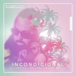 Dj Complex - Incondicional (Dj Complex, Maleywa & Manny Montes) (Single)