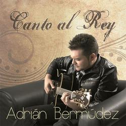 Adrian Bermudez - Canto al Rey