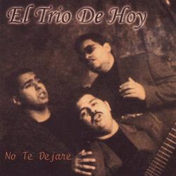 El Trio De Hoy - No Te Dejaré