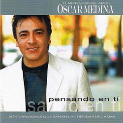 Oscar Medina - El Mensajero Del Amor - Pensando En Ti
