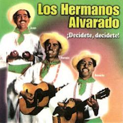 Los Hermanos Alvarado - ¡Decidete, Decidete!