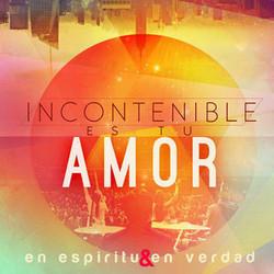En Espiritu y En Verdad - Incontenible es Tu Amor