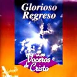 Los Voceros de Cristo - El glorioso regreso