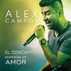 Alex Campos - El Concierto Derroche de Amor (En Vivo)