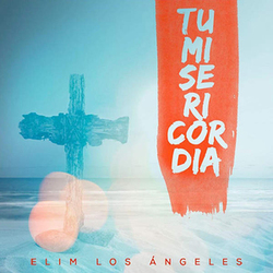 Elim Los Angeles - Tu Misericordia