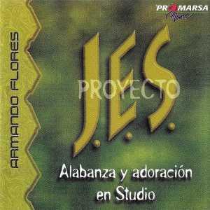 Armando Flores (Proyecto JES) - Alabanza y Adoración En Studio