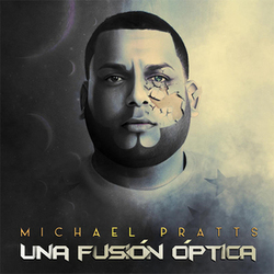 Michael Pratts - Una Fusión Óptica