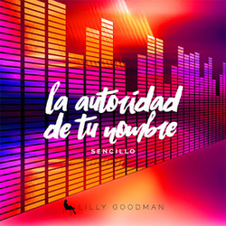 Lilly Goodman - La Autoridad De Tu Nombre (Single)