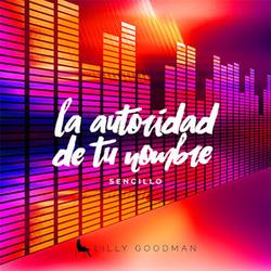 Lilly Goodman - La Autoridad De Tu Nombre (Single)