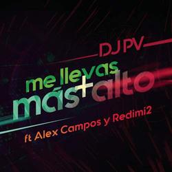 Dj PV - Me lleva más alto (ft. Alex Campos & Redimi2) (Single)