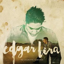 Edgar Lira - No Desmayes Corazón