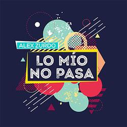 Alex Zurdo - Lo Mio No Pasa (Sencillo)