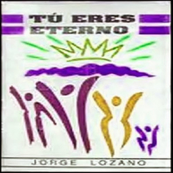 Jorge Lozano - Tú Eres Eterno