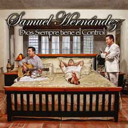 Samuel Hernandez - Dios Siempre Tiene El Control