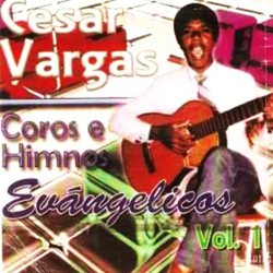 Cesar Vargas - Coros e Himnos Evangelicos (Vol.1)