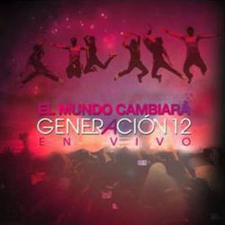 Generacion 12 - El Mundo cambiara