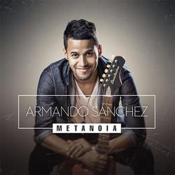 Armando Sanchez - Metanoia