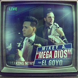 Mikey A - Mega Dios (Feat. El Goyo) (Remix) (Single)