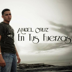 Angel Cruz - En Tus Fuerzas
