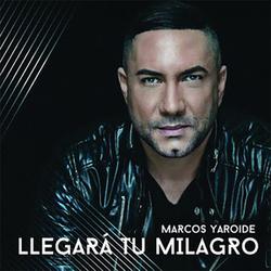 Marcos Yaroide - Llegará Tu Milagro (Single)