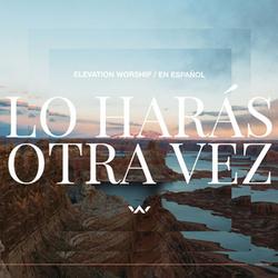 Elevation Worship - Lo Harás Otra Vez