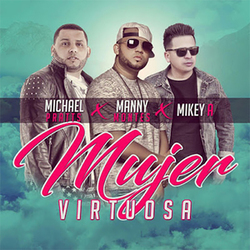 Manny Montes - Mujer Virtuosa (feat. Mikey A & Michael Pratts) (Single)