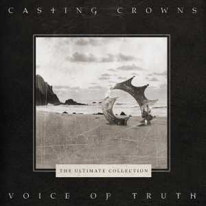 Casting Crowns - Voice of Truth - Ultimate Hits Collection