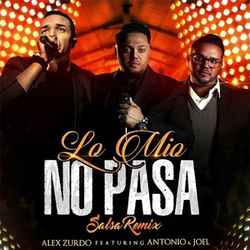 Alex Zurdo - Lo Mío No Pasa [Salsa Remix] Feat. Antonio & Joel (Single)