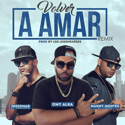 Omy Alka - Volver a Amar (ft. Indiomar & Manny Montes) (Remix) (Single)