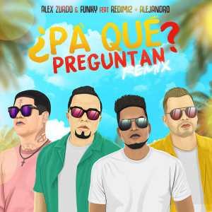 Alex Zurdo - ¿Pa' Qué Preguntan_ (Remix) (Feat. Funky, Redimi2, Alejandro , Almigthy) (Single)
