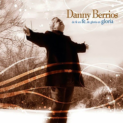 Danny Berrios - De Fe En Fe, De Gloria En Gloria