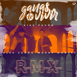 Kike Pavón - Ganas de vivir (ft. Alex Zurdo & Manny Montes) (Remix) (Single)