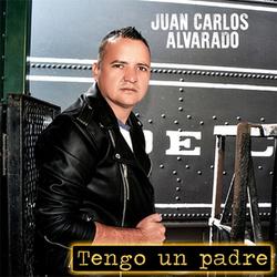 Juan Carlos Alvarado - Tengo un padre