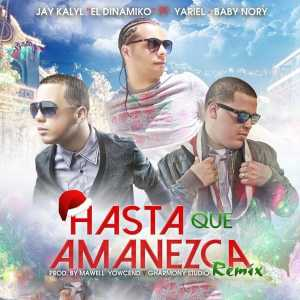 Jay Kalyl - Hasta Que Amanezca (Remix) Feat. Yariel & Baby Nory (Single)