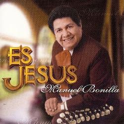Manuel Bonilla - Es Jesus