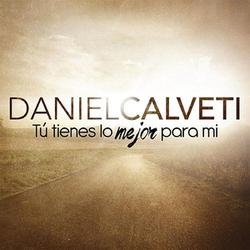 Daniel Calveti - Tú Tienes Lo Mejor para Mi