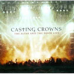 Casting Crowns - The Altar and The Door Live