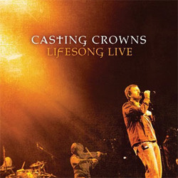 Casting Crowns - Lifesong Live