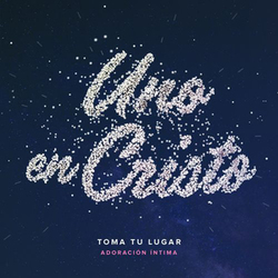 Toma Tu Lugar - Uno En Cristo